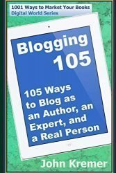 Blogging 105: 105 Ways to Blog as an Author, an Expert, and a Real Person (Digital World Series)