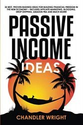 Passive Income: Ideas – 35 Best, Proven Business Ideas for Building Financial Freedom in the New Economy – Includes Affiliate Marketing, Blogging, Dropshipping and Much More!