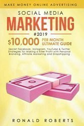 Social Media Marketing #2019: 3 in 1 – Secret Facebook, Instagram, YouTube & Twitter Strategies for Making a killer Profit with Personal Branding, Affiliate Marketing and Dropshipping