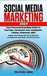 Social Media Marketing 2019: Your Personal Branding Guide to YouTube, Facebook Ads, Instagram, Twitter, Pinterest, SEO – Digital Advertising Secrets … Brand for Small Businesses and Solopreneurs)