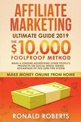 Affiliate Marketing 2019: The $10,000/month Foolproof Method – Make a Fortune Advertising Other People's Products on Social Media Taking Advantage of … System (Make Money Online from Home)