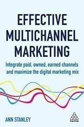 Effective Multichannel Marketing: Integrate Paid, Owned, Earned Channels and Maximize the Digital Marketing Mix