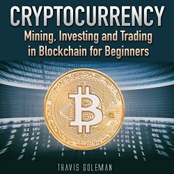Cryptocurrency: Mining, Investing, and Trading in Blockchain for Beginners