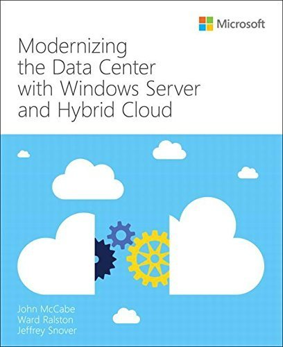 Modernizing the Datacenter with Windows Server and Hybrid Cloud (IT Best Practices – Microsoft Press)