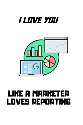 I love you like a marketer loves reporting: Funny marketer Pick up lines Notebook Novelty Gift ~ Diary for Digital Marketing, Business, SEO, Creative … Blank Lined Travel Journal to Write In Ideas