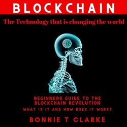 Blockchain: The Technology That Is Changing the World: Beginners Guide to the Blockchain Revolution: Investing, Cryptocurrency, Bitcoin, Ethereum