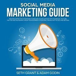 Social Media Marketing Guide: Proven and Effective Strategies to Become an Influencer with Facebook, YouTube, Twitter and Instagram. Grow Your Business and Personal Brand Fast in 2019 and Beyond