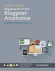 Blogging für Profis: Blogpost-Anatomie – Content Hacks to go 1: WORKBOOK – Effiziente Blogpost-Briefings. Erhöhte Online-Sichtbarkeit. Erfolgreicher bloggen. (German Edition)