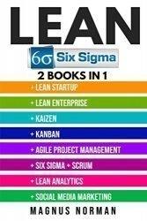 Lean Six Sigma: 2 Books in 1 – Lean Startup, Lean Enterprise, Kaizen, Kanban, Agile Project Management, Six Sigma, Scrum, Lean Analytics, Social Media Marketing: Passive Income, SEO