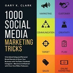 1000 Social Media Marketing Tricks in 2019: Viral Advertising and Personal Brand Secrets to Grow Your Business with YouTube, Facebook, Instagram – Become an Influencer with Over One Million Followers