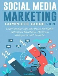 Social media marketing complete guide 2019: Learn insider tips and tricks for highly optimized Facebook, Pinterest, Instagram and Youtube