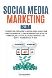 Social Media Marketing 2019: Your Step-by-Step Guide to Social Media Marketing Strategies on How to Gain a Massive Following on Facebook, Instagram, … Business in 2019 (Marketing and Branding)