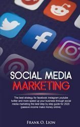 Social Media Marketing: the best strategy for facebook Instagram youtube twitter and more speed up your business through social media marketing the best step by step guide for 2020