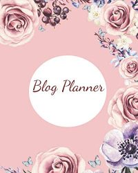 Blog Planner: Blog Planning Notebook, Blogger Log Book,  Blog Planning Sheets, Daily Blog Posts,  Blog Monthly Planner, Guest Blogging, Social Media … Perfect Gift For Bloggers And Content Writers