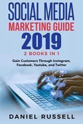 Social Media Marketing Guide 2019 2 Books in 1: Gain Customers Through Instagram, Facebook, Youtube, and Twitter