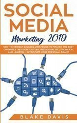 Social Media Marketing 2019: Use the Newest Success Strategies to Master the Best Channels through YouTube, Instagram, SEO, Facebook, and LinkedIn – … Your Personal Brand (Passive income ideas)