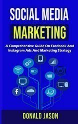 SOCIAL MEDIA MARKETING: A Comprehensive Guide on Facebook and instagram Ads and marketing  strategy