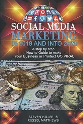 Social Media Marketing in 2019 and into 2020: A Step-By-Step How-To Guide to Make Your Business or Product Go Viral (book 1)