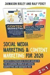 Social Media Marketing & Content Marketing for 2020: Growth Strategies to Stay Ahead in the Changing World of Digital Marketing and Maximize ROI.