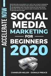 SOCIAL MEDIA MARKETING FOR BEGINNERS 2020: BEYOND 2019, WITH THE WORKBOOK FOR SUCCESS STRATEGIES AND CONTENT CREATIONS ESSENTIAL  WITH TIPS AND TRICKS, (USING FACEBOOK, INSTAGRAM, TWITTER AND YOUTUBE)