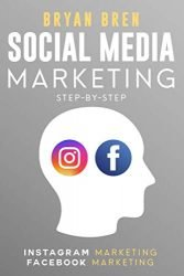 Social Media Marketing Step-By-Step: The Guides To Instagram And Facebook Marketing – Learn How To Develop A Strategy And Grow Your Business