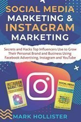 Social Media Marketing & Instagram Marketing: Secrets and Hacks Top Influencers Use to Grow Their Personal Brand and Business Using Facebook Advertising, Instagram and YouTube