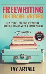 Freewriting for Travel Writers: How to use a creative freewriting technique to improve your travel writing