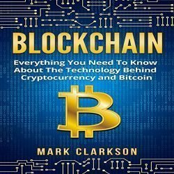 Blockchain: Everything You Need to Know About the Technology Behind Cryptocurrency and Bitcoin: Cryptocurrencies, Book 2