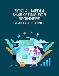 Social Media Marketing For Beginners A Weekly Planner: Online Business Calendar Scheduler and Organizer For Social Entrepreneurs