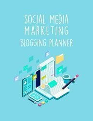 Social Media Marketing Blogging Planner: The Online Content Creation Workbook For Bloggers, Writers, And Digital Entrepreneurs