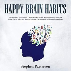 Happy Brain Habits: 2 Books: Discover Over 7 Highly Effective Atomic High Performance Habits and Achieve Success in Life and Business, Overcome Procrastination and Become Extraordinary