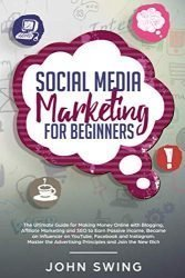 Social Media Marketing for Beginners: The Ultimate Guide for Making Money Online with Blogging,Affiliate Marketing & SEO to Earn Passive Income,Became … on YouTube,Facebook and Instagram (Investing)