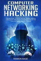 Computer Networking Hacking: Ultimate Guide To Ethical Hacking , Wireless Network, Cybersecurity With Practical Penetration Test On Kali Linux And System Security Practices (Computer Networking Easy)
