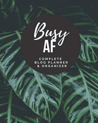 Busy AF – Complete Blog Planner & Organizer: Blog Planning Notebook Journal – Content Calendar & Post Organizer – Social Media Marketing – 12 Months … x 10 inches) – Tropical Leaves – Adult Humor