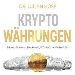 Kryptowährungen [Cryptocurrencies]: Bitcoin, Ethereum, Blockchain, ICO's & Co. einfach erklärt [Bitcoin, Ethereum, Blockchain, ICOs & Co. Simply Explained]