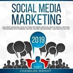 Social Media Marketing 2019: How Great Marketers Stand Out from the Crowd, Reach Millions of People, and Grow Their Business with Facebook, Twitter, YouTube, and Instagram – and How You Can, Too