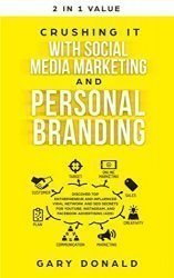 Crushing It with Social Media Marketing and Personal Branding: Discover Top Entrepreneur and Influencer Viral Network and SEO Secrets for YouTube, Instagram, and Facebook Advertising (Ads)