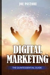 Digital Marketing: The Quintessential Guide
