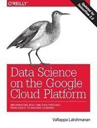 Data Science on the Google Cloud Platform: Implementing End-to-End Real-Time Data Pipelines: From Ingest to Machine Learning