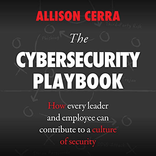 The Cybersecurity Playbook: How Every Leader and Employee Can Contribute to a Culture of Security