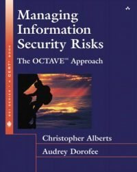 Managing Information Security Risks: The OCTAVE (SM) Approach