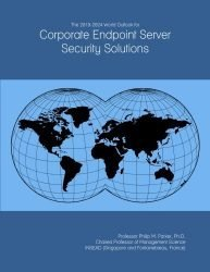 The 2019-2024 World Outlook for Corporate Endpoint Server Security Solutions