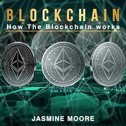Blockchain: How the Blockchain Works (Volume 1)