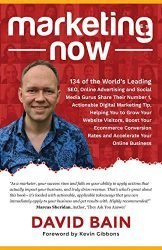 Marketing Now: 134 of the World's Leading SEO, Online Advertising and Social Media Gurus Share Their Number 1, Actionable Digital Marketing Tip, … Rates and Accelerate Your Online Business