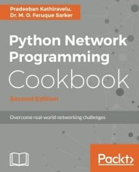 Python Network Programming Cookbook – Second Edition: Practical solutions to overcome real-world networking challenges