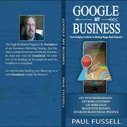 Google My Business: From Dodging Creditors to Making Bigger Bank Deposits – A Foundation for Every Business Marketing. Wealth Hidden in Plain Sight.