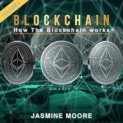 Blockchain: How the Blockchain Works, Volume 2