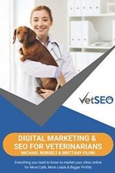 Digital Marketing & SEO for Veterinarians: Everything you need to know to market your client online for More Calls, More Leads & Bigger Profits