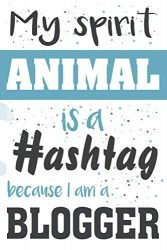 My spirit animal is a hashtag. Because I'm a blogger: Editorial planner for blog posts. Blog post manager journal for bloggers and content creators.