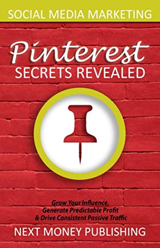 Social Media Marketing: Pinterest  Secrets Revealed (Grow Your Influence, Generate Predictable Profit & Drive Consistent Passive Traffic, Online Marketing Series)